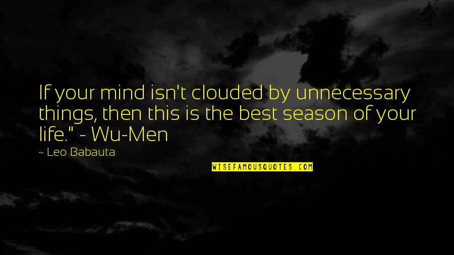 Leo Babauta Quotes By Leo Babauta: If your mind isn't clouded by unnecessary things,