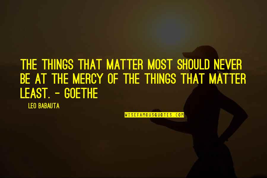 Leo Babauta Quotes By Leo Babauta: The things that matter most should never be