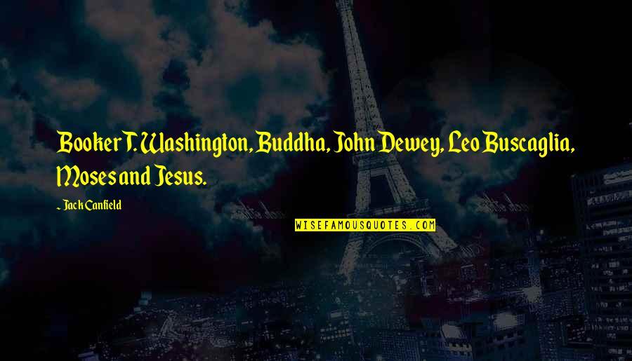Leo Buscaglia Quotes By Jack Canfield: Booker T. Washington, Buddha, John Dewey, Leo Buscaglia,