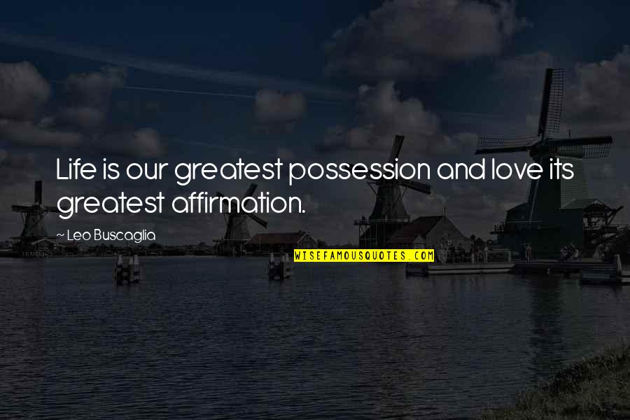 Leo Buscaglia Quotes By Leo Buscaglia: Life is our greatest possession and love its