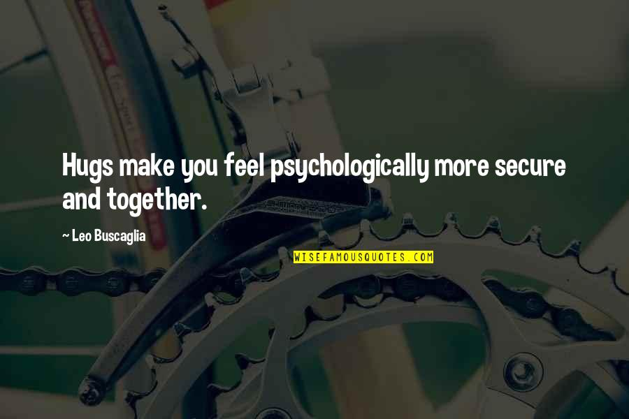 Leo Buscaglia Quotes By Leo Buscaglia: Hugs make you feel psychologically more secure and