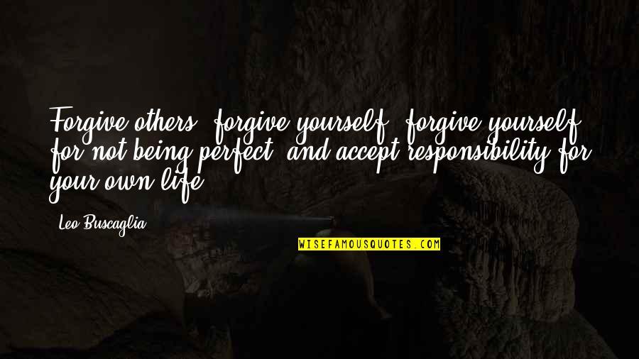 Leo Buscaglia Quotes By Leo Buscaglia: Forgive others, forgive yourself, forgive yourself for not