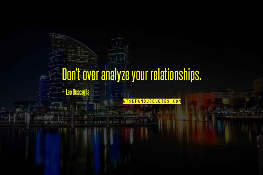 Leo Buscaglia Quotes By Leo Buscaglia: Don't over analyze your relationships.
