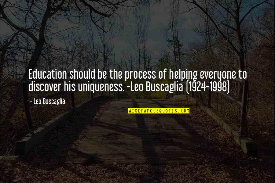 Leo Buscaglia Quotes By Leo Buscaglia: Education should be the process of helping everyone