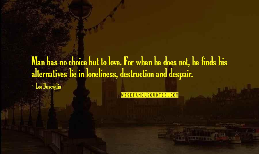 Leo Buscaglia Quotes By Leo Buscaglia: Man has no choice but to love. For
