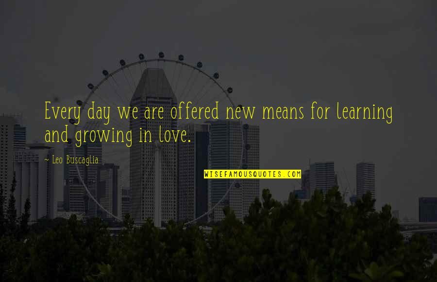 Leo Buscaglia Quotes By Leo Buscaglia: Every day we are offered new means for