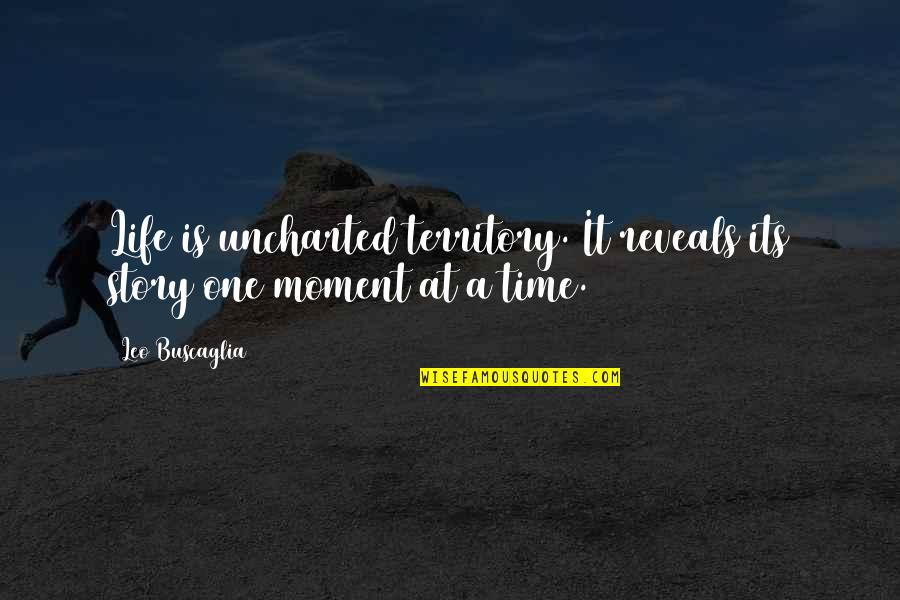Leo Buscaglia Quotes By Leo Buscaglia: Life is uncharted territory. It reveals its story