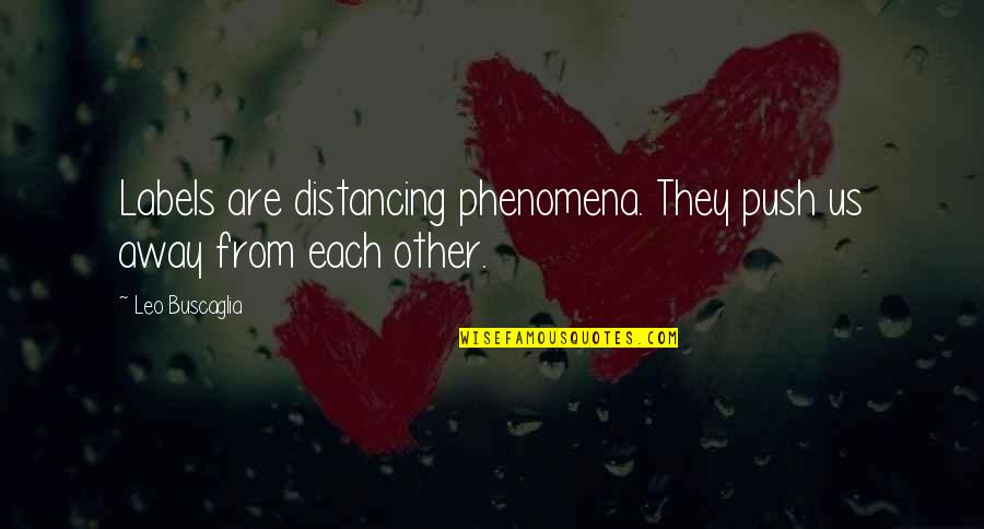 Leo Buscaglia Quotes By Leo Buscaglia: Labels are distancing phenomena. They push us away