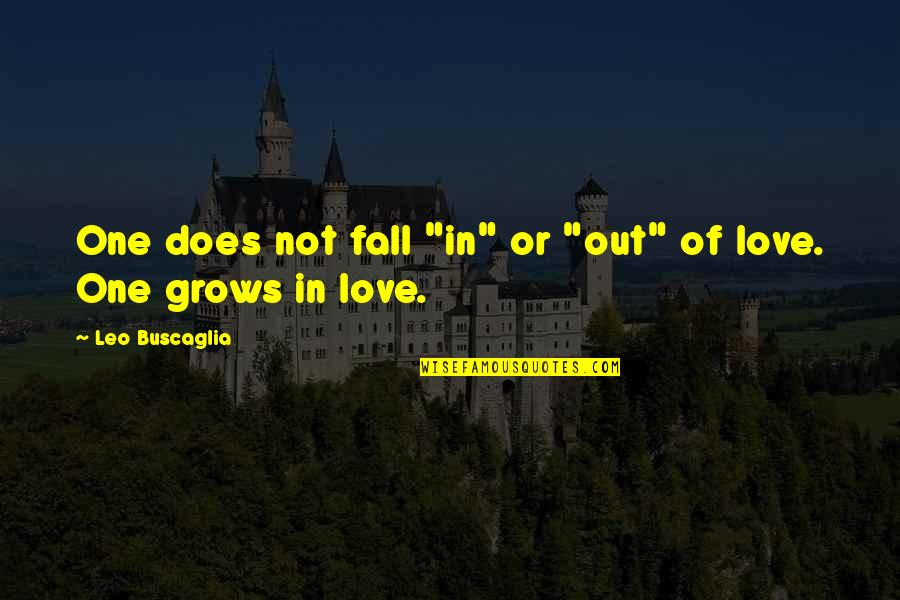 """Leo Buscaglia Quotes By Leo Buscaglia: One does not fall """"in"""" or """"out"""" of"""