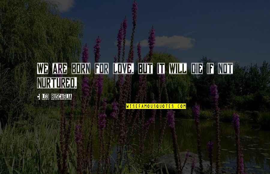 Leo Buscaglia Quotes By Leo Buscaglia: We are born for love, but it will