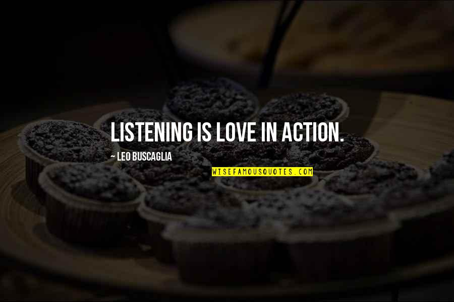 Leo Buscaglia Quotes By Leo Buscaglia: Listening is love in action.