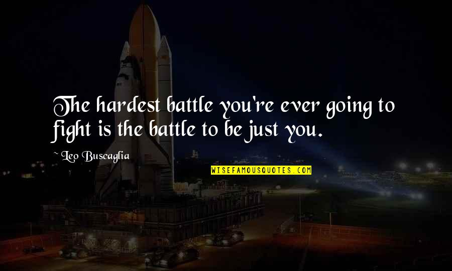 Leo Buscaglia Quotes By Leo Buscaglia: The hardest battle you're ever going to fight