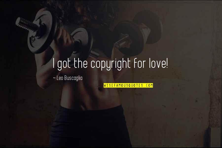 Leo Buscaglia Quotes By Leo Buscaglia: I got the copyright for love!