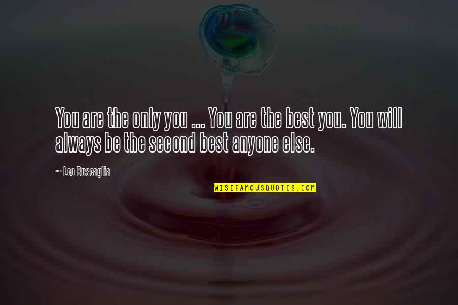 Leo Buscaglia Quotes By Leo Buscaglia: You are the only you ... You are
