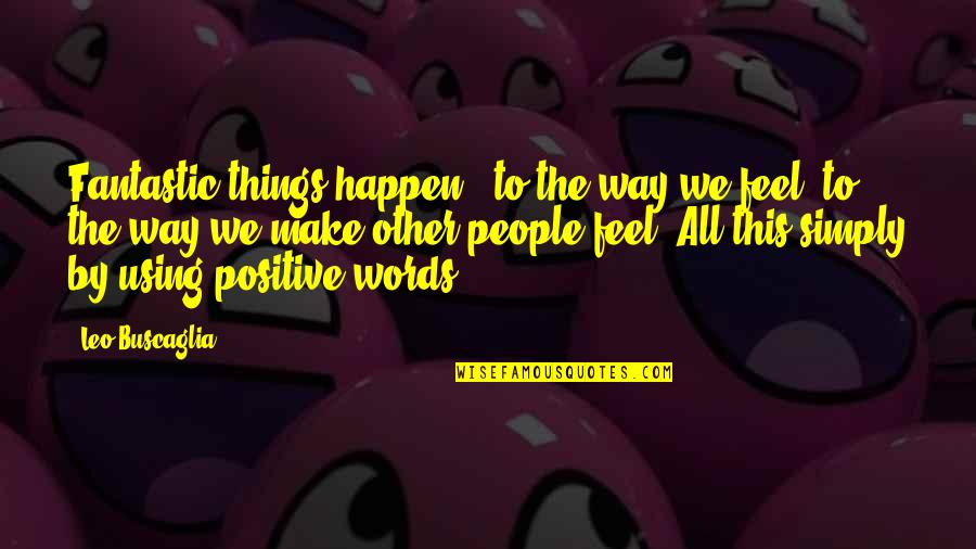 Leo Buscaglia Quotes By Leo Buscaglia: Fantastic things happen - to the way we