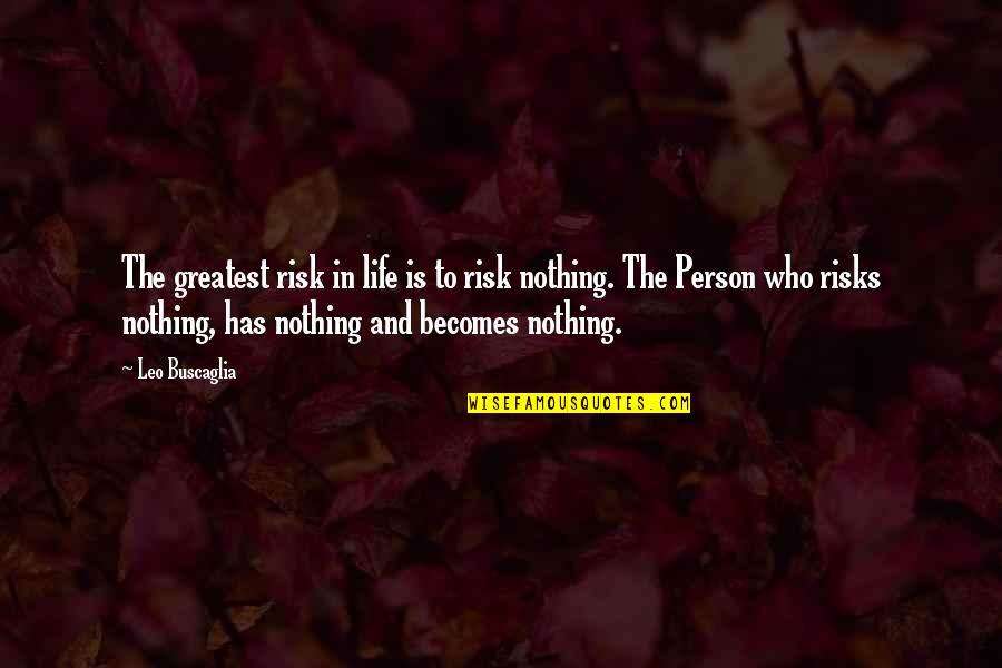 Leo Buscaglia Quotes By Leo Buscaglia: The greatest risk in life is to risk