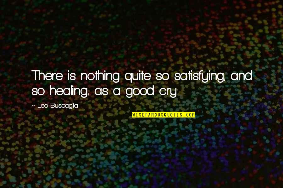 Leo Buscaglia Quotes By Leo Buscaglia: There is nothing quite so satisfying, and so