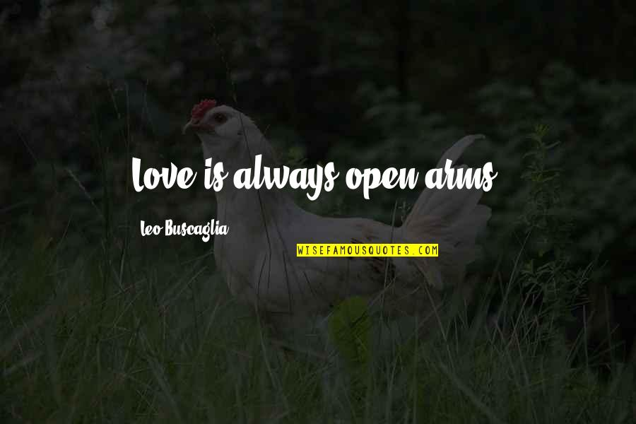 Leo Buscaglia Quotes By Leo Buscaglia: Love is always open arms.