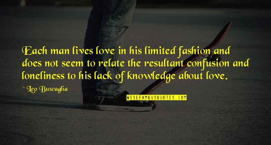 Leo Buscaglia Quotes By Leo Buscaglia: Each man lives love in his limited fashion
