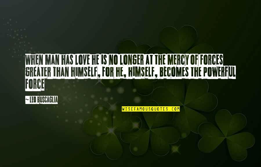 Leo Buscaglia Quotes By Leo Buscaglia: When man has love he is no longer