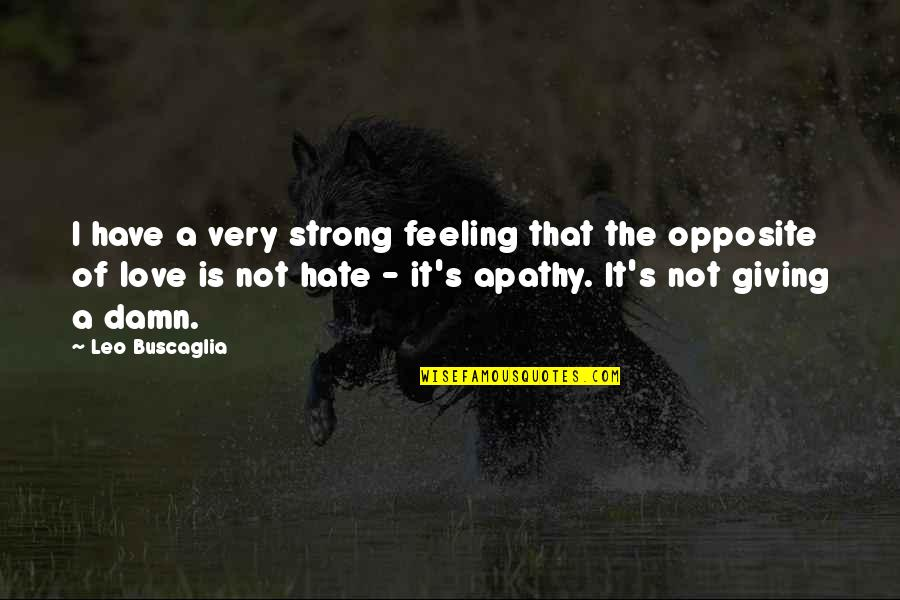 Leo Buscaglia Quotes By Leo Buscaglia: I have a very strong feeling that the