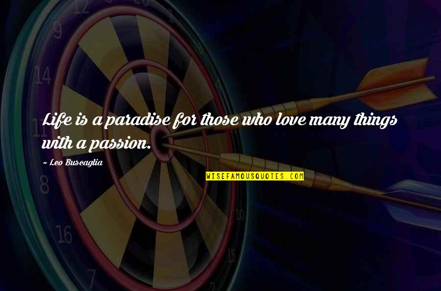 Leo Buscaglia Quotes By Leo Buscaglia: Life is a paradise for those who love