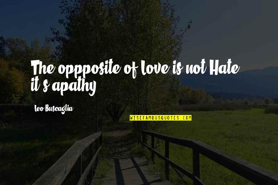 Leo Buscaglia Quotes By Leo Buscaglia: The oppposite of Love is not Hate -