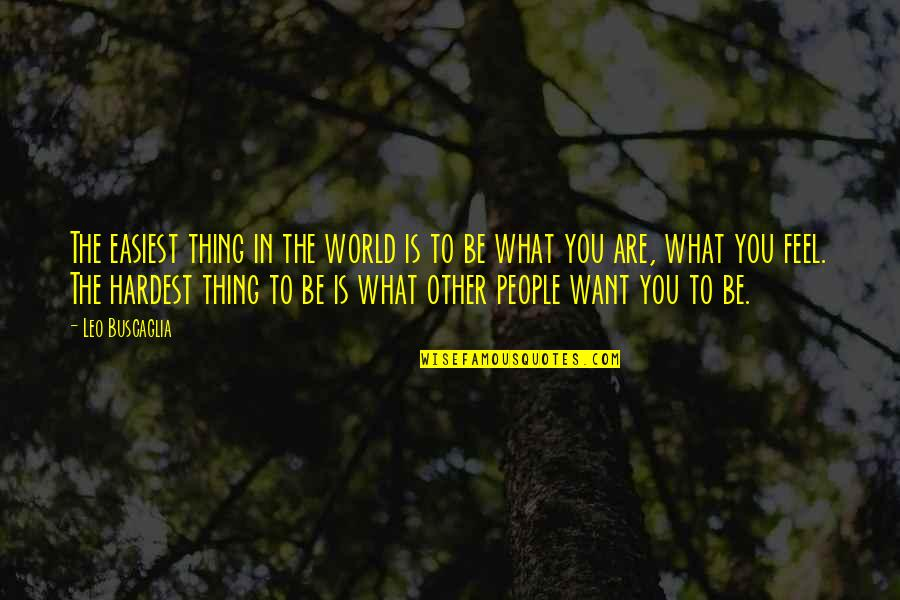 Leo Buscaglia Quotes By Leo Buscaglia: The easiest thing in the world is to
