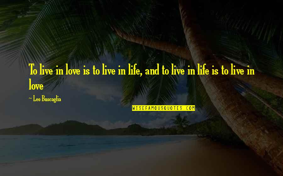 Leo Buscaglia Quotes By Leo Buscaglia: To live in love is to live in