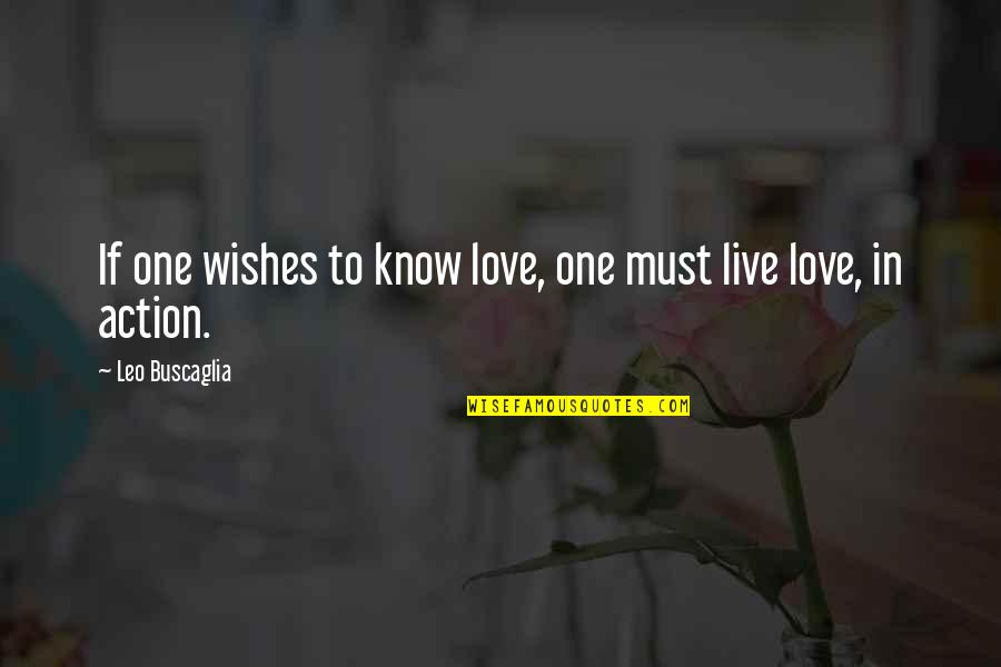 Leo Buscaglia Quotes By Leo Buscaglia: If one wishes to know love, one must
