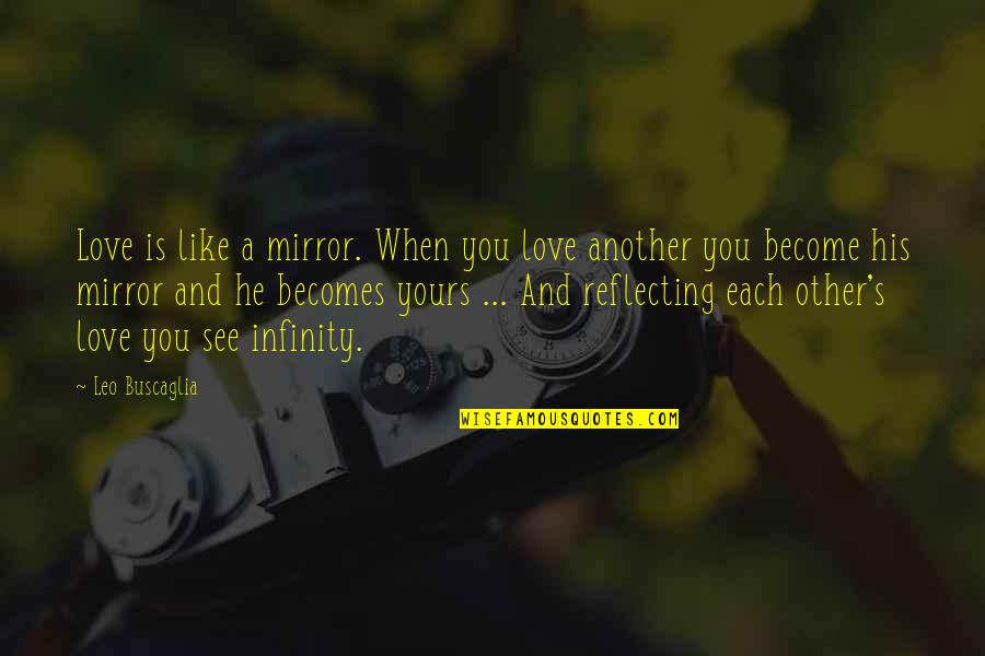 Leo Buscaglia Quotes By Leo Buscaglia: Love is like a mirror. When you love