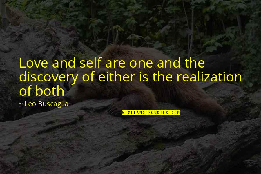 Leo Buscaglia Quotes By Leo Buscaglia: Love and self are one and the discovery