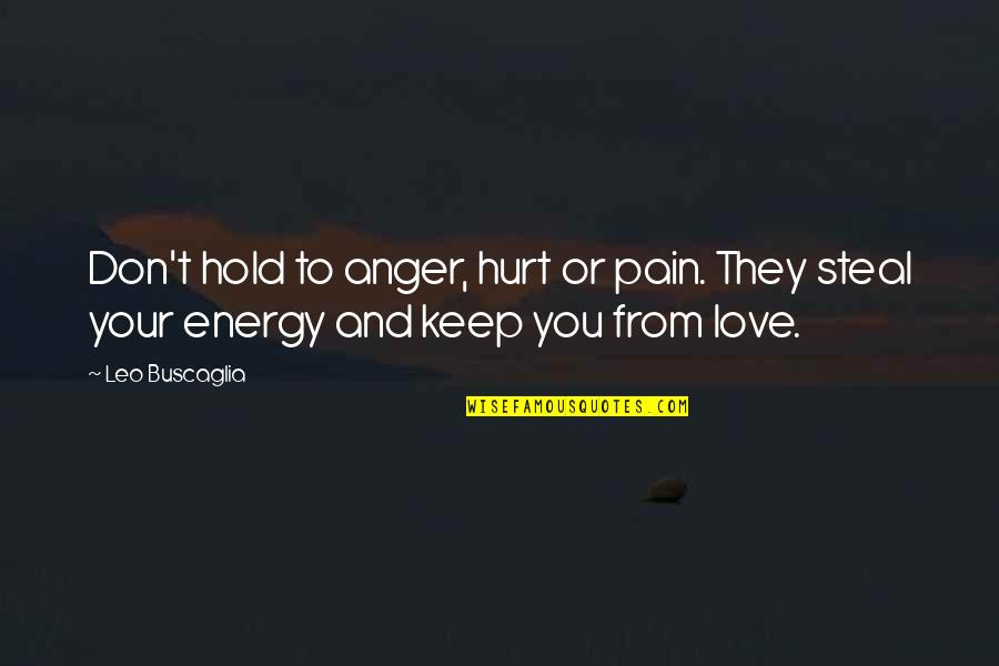 Leo Buscaglia Quotes By Leo Buscaglia: Don't hold to anger, hurt or pain. They