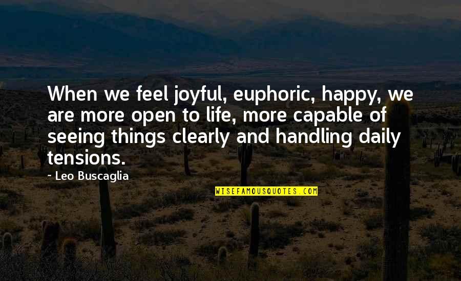 Leo Buscaglia Quotes By Leo Buscaglia: When we feel joyful, euphoric, happy, we are