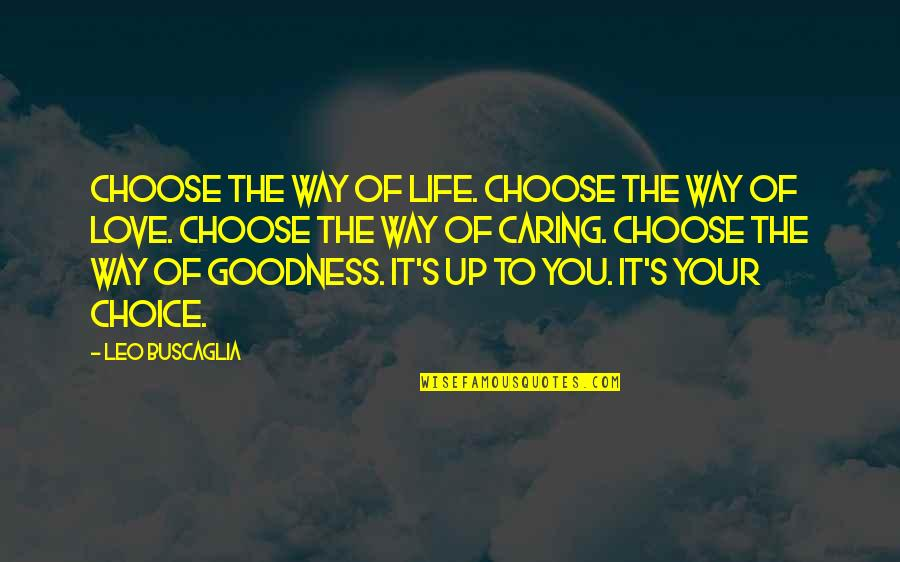 Leo Buscaglia Quotes By Leo Buscaglia: Choose the way of life. Choose the way