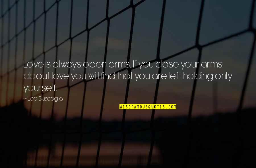Leo Buscaglia Quotes By Leo Buscaglia: Love is always open arms. If you close