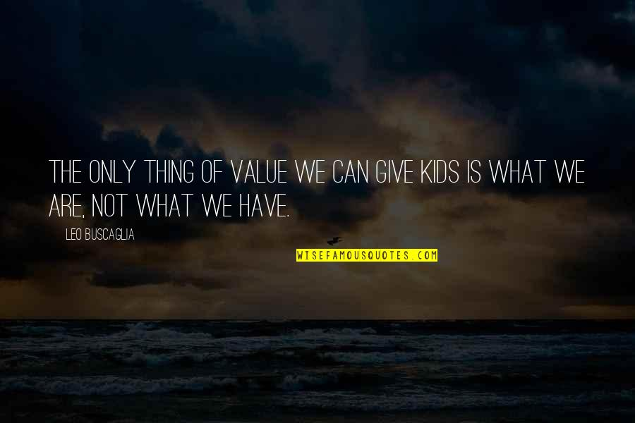 Leo Buscaglia Quotes By Leo Buscaglia: The only thing of value we can give