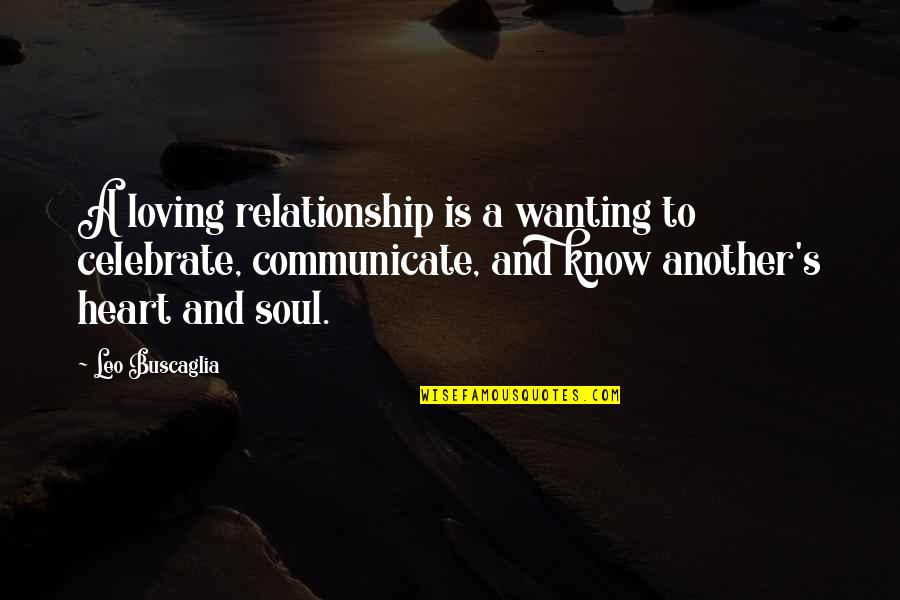 Leo Buscaglia Quotes By Leo Buscaglia: A loving relationship is a wanting to celebrate,