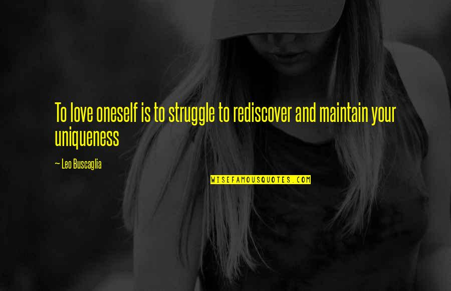 Leo Buscaglia Quotes By Leo Buscaglia: To love oneself is to struggle to rediscover