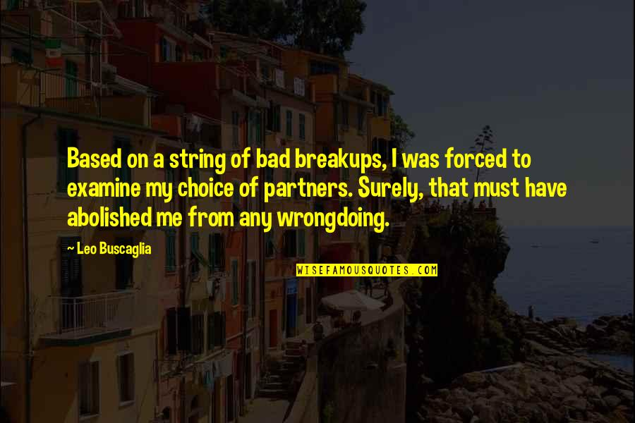 Leo Buscaglia Quotes By Leo Buscaglia: Based on a string of bad breakups, I
