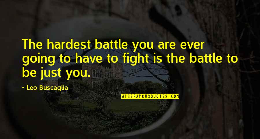 Leo Buscaglia Quotes By Leo Buscaglia: The hardest battle you are ever going to