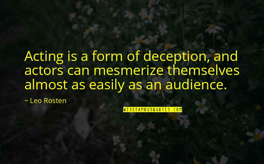 Leo C Rosten Quotes By Leo Rosten: Acting is a form of deception, and actors