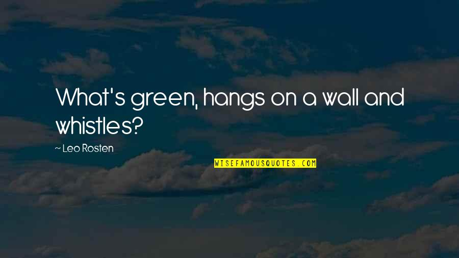 Leo C Rosten Quotes By Leo Rosten: What's green, hangs on a wall and whistles?