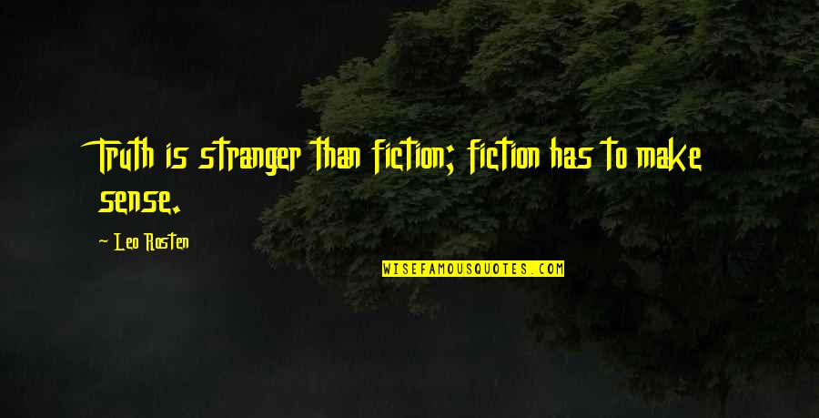 Leo C Rosten Quotes By Leo Rosten: Truth is stranger than fiction; fiction has to
