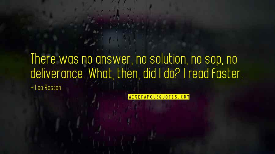Leo C Rosten Quotes By Leo Rosten: There was no answer, no solution, no sop,