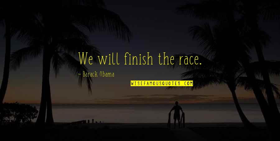 Leo Hartong Quotes By Barack Obama: We will finish the race.