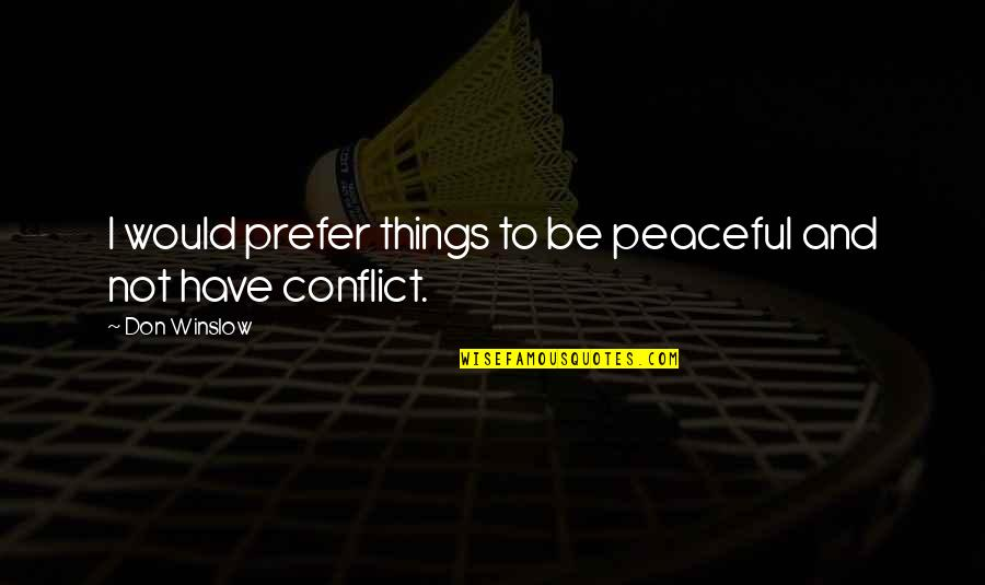 Leo Hartong Quotes By Don Winslow: I would prefer things to be peaceful and