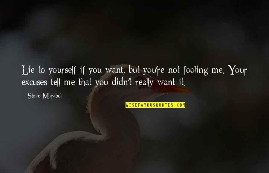 Leo Hartong Quotes By Steve Maraboli: Lie to yourself if you want, but you're