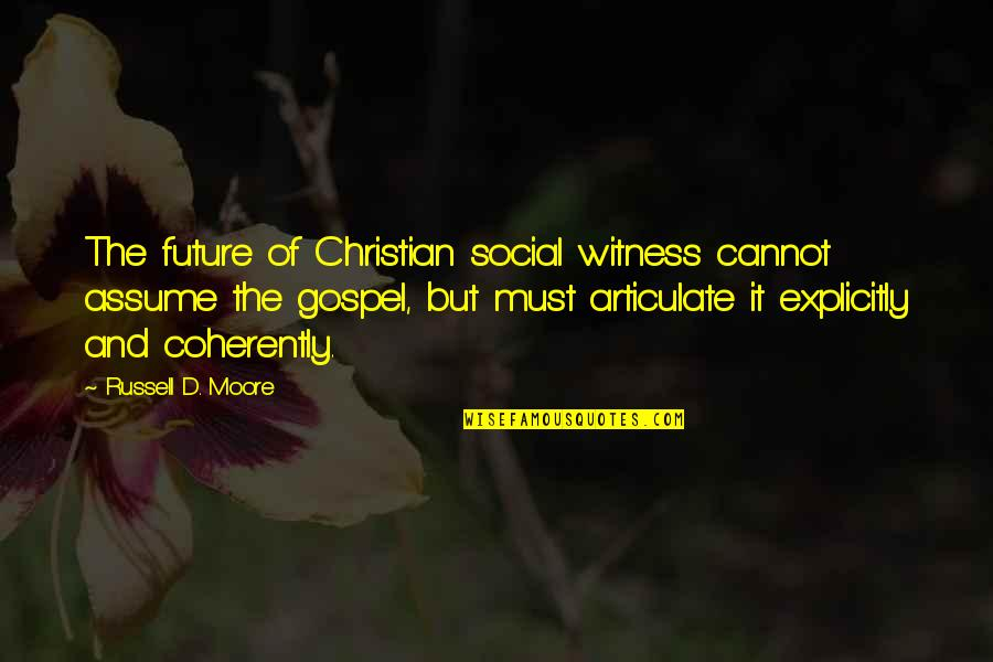 Leo Lioness Quotes By Russell D. Moore: The future of Christian social witness cannot assume