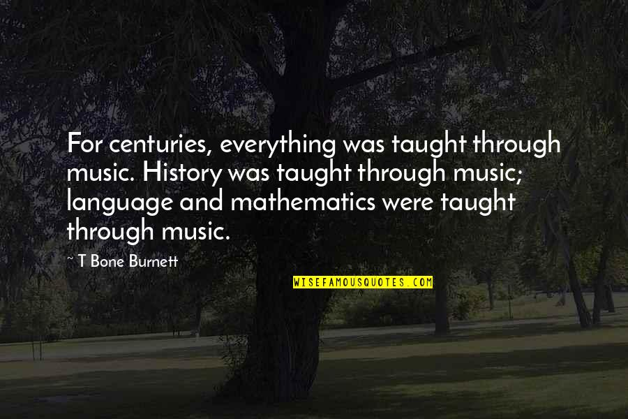 Leo Lioness Quotes By T Bone Burnett: For centuries, everything was taught through music. History